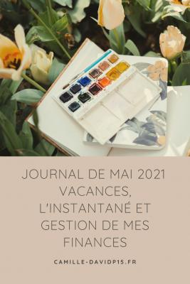 Journal de Mai 2021 Vacances, L'instantané et gestion de mes finances